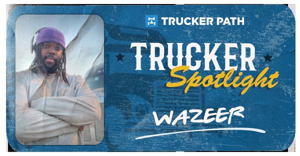 Trucker Spotlight - Wazeer